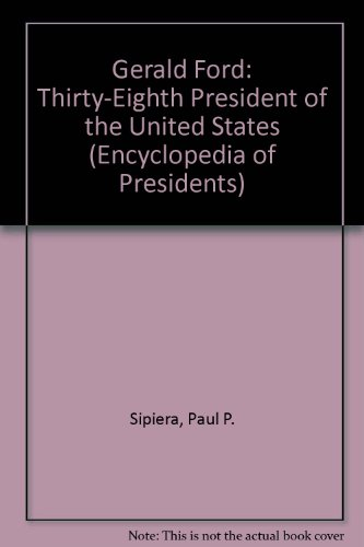 Gerald Ford: Thirty-Eighth President of the United States (Encyclopedia of Presidents) by Childrens Pr