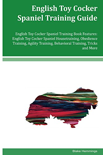 English Toy Cocker Spaniel Training Guide English Toy Cocker Spaniel Training Book Features: Housetraining, Obedience Training, Agility Training, Behavioral Training, Tricks and More -