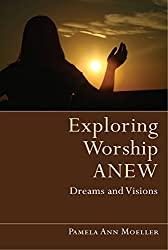 Exploring Worship Anew: Dreams and Visions