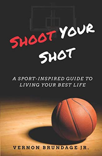 Shoot Your Shot: A Sport-Inspired Guide To Living Your Best Life by Independently published