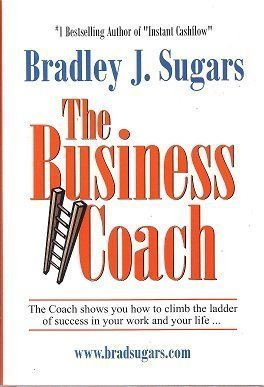 2005 Sugar - The Business Coach by Bradley J. sugars (2005-07-30)