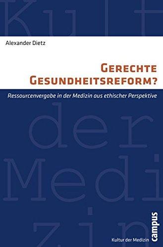 Gerechte Gesundheitsreform?: Ressourcenvergabe in der Medizin aus ethischer Perspektive (Kultur der Medizin)