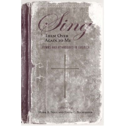 [(Sing Them Over Again to Me: Hymns and Hymnbooks in America)] [Author: Mark A. Noll] published on (July, 2006) ebook