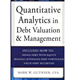 img - for Quantitative Analytics in Debt Valuation & Management: A Breakthrough Methodology for Analyzing the High-Yield and Distressed Debt Market(Hardback) - 2012 Edition book / textbook / text book