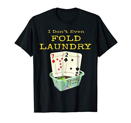 Poker, I Don't Even Fold My Laundry Texas Hold Em T-shirt