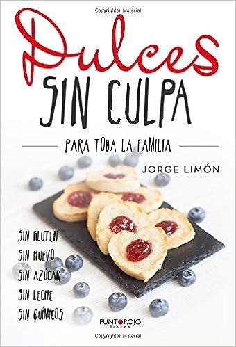 Dulces sin culpa para toda la familia: Amazon.es: Jorge Limón Castellano: Libros