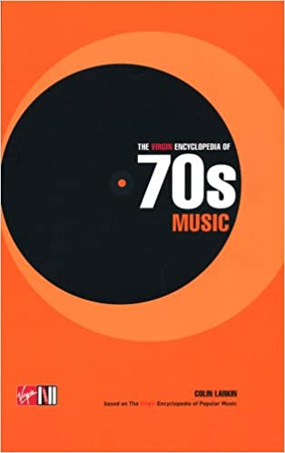 The Virgin Encyclopedia of 70s Music: Colin Larkin