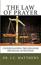 The Law of Prayer: Understanding the Kingdom's Protocol of Petition