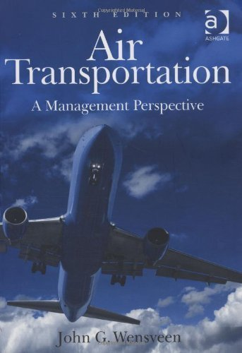 By John G. Wensveen: Air Transportation: A Management Perspective Sixth (6th) Edition pdf