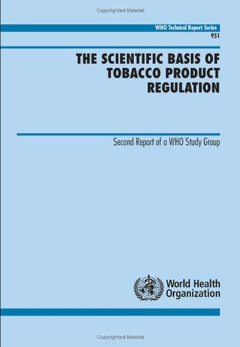 The Scientific Basis of Tobacco Product Regulation: Second Report of a WHO Study Group (WHO Technical Report Series)