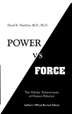 Power vs. Force: The Hidden Determinants of Human Behavior, author's Official Revised Edition
