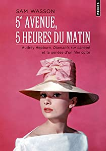 5e Avenue, 5 heures du matin : Audrey Hepburn, Diamants sur canapé et la genèse d'un film culte par Wasson