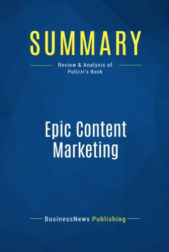 Summary: Epic Content Marketing: Review and Analysis of Pulizzi's Book