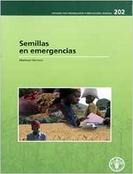 Semillas en Emergencias: Manual tecnico (Estudios Fao: Producci N y Protecci N Vegetal)