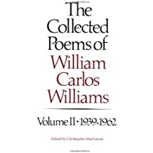 The Collected Poems of William Carlos Williams, Vol. 2: 1939-1962