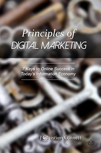Principles of Digital Marketing: 7 Keys to Online Success in Today's Information Economy