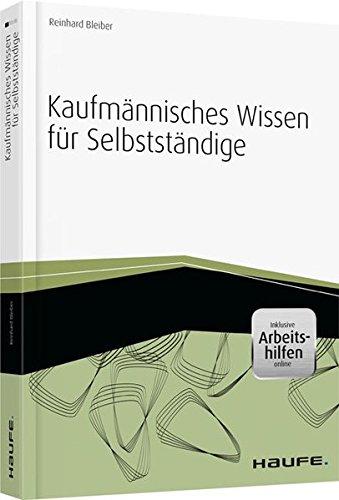 Kaufmännisches Wissen für Selbstständige - inkl. Arbeitshilfen online (Haufe Fachbuch)