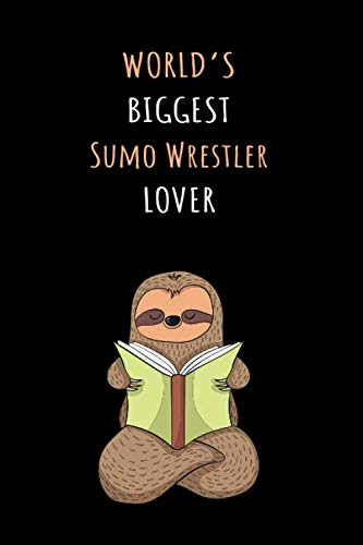 World's Biggest Sumo Wrestler Lover: Blank Lined Notebook Journal With A Cute and Lazy Sloth Reading (The Best Sumo Wrestler In The World)