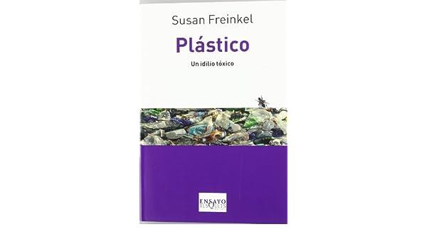 Amazon.com: Plastico. Un idilio toxico (Spanish Edition) (Tusquets Ensayo) (9788483833933): Susan Freinkel: Books