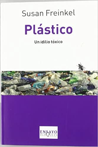 Plastico. Un idilio toxico (Spanish Edition) (Tusquets Ensayo) (Spanish) Translation Edition