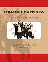 Strategic Happiness: How to Thrive at Work (Positive Psychology and The Keys to Happiness)