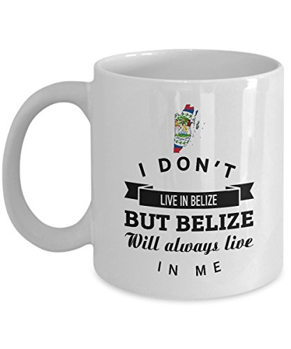 Belize Coffee Mug - Belize Always Live In Me Ceramic Mugs - Personalized Gifts for Men & Women - Birthday Gag Gift for Grandpa Grandma Dad Mom Friends Anniversary Gift (Belize Mug)