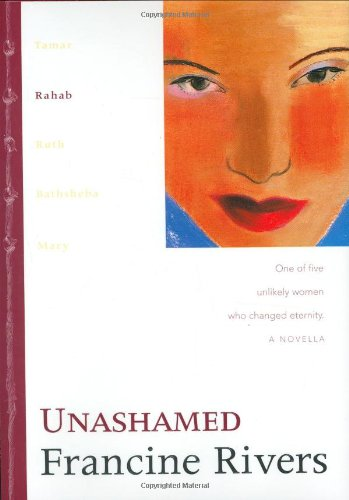 Unashamed: Rahab (The Lineage of Grace Series #2) by Tyndale House Publishers