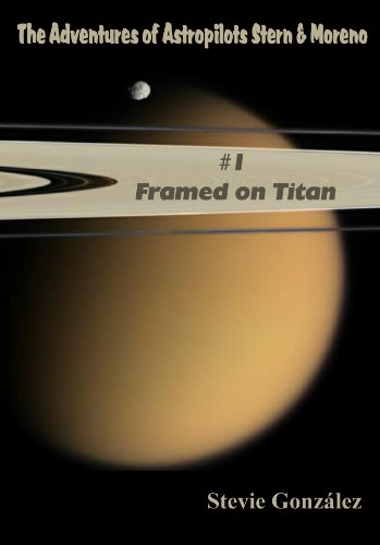Framed on Titan (The Adventures of Astropilots Stern & Moreno Book 1) ()