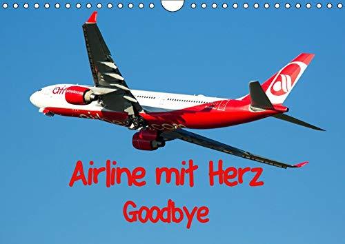 Airline mit Herz Goodbye - Air Berlin Flugzeuge in verschiedensten Bemalungen inklusive historischer Bilder von den Abschiedsflügen (Wall Calendar 2019, 14 Pages, Size DIN A4 = 8.27 x 11.69 inches)