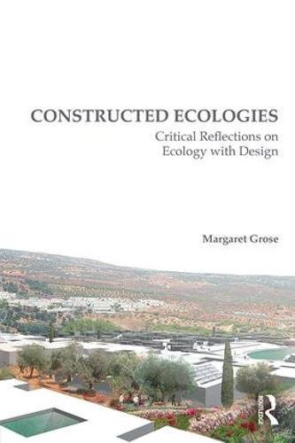 Constructed Ecologies: Critical Reflections on Ecology with Design