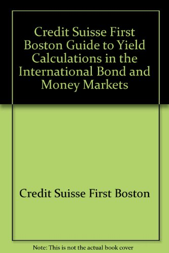 the-csfb-guide-to-yield-calculations-in-the-international-bond-and-money-markets-structure-trends-an