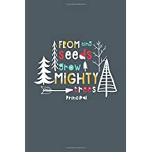 From Tiny Seeds Grow Mighty Trees Principal: A Gift Notebook For School Principals Who Make A Difference In The Life Of A Child