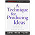 A Technique for Producing Ideas (Advertising Age Classics Library)