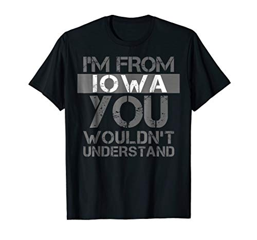 I'm From Iowa You Wouldn't Understand T-Shirt. Des Moines (Des Moines Ia 50395 Usps Sort Facility)