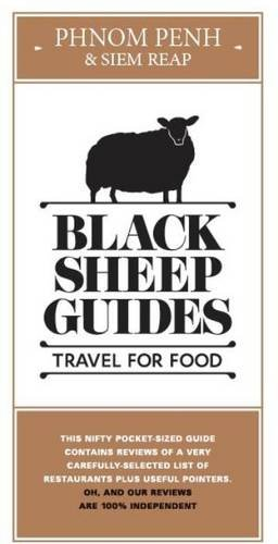Black Sheep Guides. Travel for Food: Phnom Penh & Siem Reap