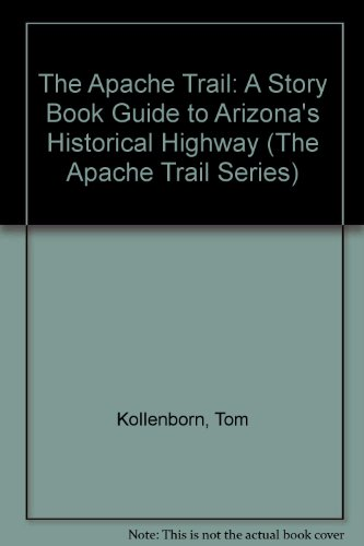 The Apache Trail  A Story Book Guide To Arizonas Historical Highway  The Apache Trail Series