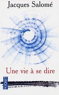 Une vie à se dire : ce n'est pas en perfectionnant la chandelle qu'on a inventé l'électricité, Salomé, Jacques