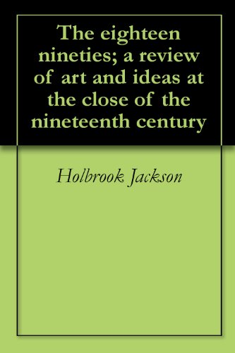 The eighteen nineties; a review of art and ideas at the close of the nineteenth - Review Holbrook
