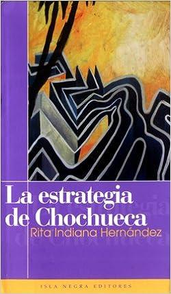 La estrategia de Chochueca: Rita Indiana Hernández: 9781932271171: Amazon.com: Books