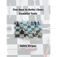Five Days to Better Chess: Essential Tools