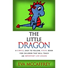 The Little Dragon - A Simple, Easy to Follow, Visual Book for Children that Will Teach an Important Life Lesson