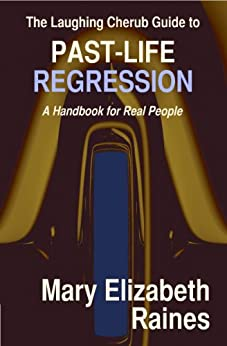 The Laughing Cherub Guide to Past-life Regression: A Handbook for Real People by [Raines, Mary Elizabeth]