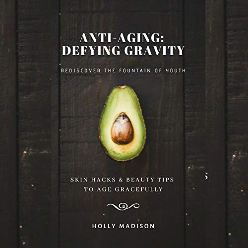 41OZPJgU07L - Rediscover the Fountain of Youth: Skin Hacks & Beauty Tips to Age Gracefully: Anti-Aging Defying Gravity