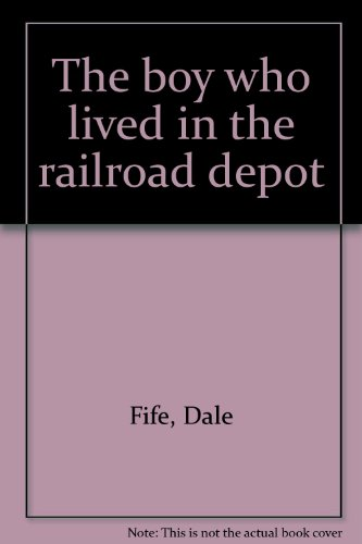 The boy who lived in the railroad depot (Fife Plum)