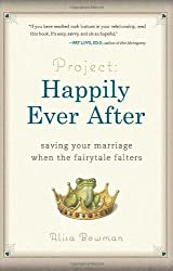 Project: Happily Ever After: Saving Your Marriage When the Fairytale Falters by Bowman, Alisa (2010) Hardcover
