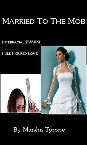 Married To The Mob: Interracial BWWM Full Figured Love
