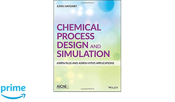 Chemical Process Design and Simulation: Aspen Plus and Aspen Hysys