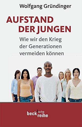 Aufstand der Jungen: Wie wir den Krieg der Generationen vermeiden können Taschenbuch – 16. März 2009 Wolfgang Gründinger C.H.Beck 3406586856 Generationenkonflikt
