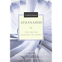Athanasius: The Life of Antony of Egypt (Classics in Spiritual Formation)