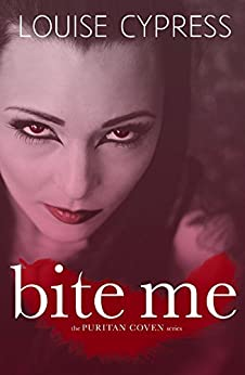 Bite Me (The Puritan Coven Series Book 1) by [Cypress, Louise]
